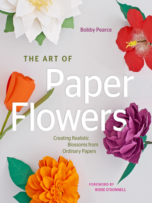 Title details for The Art of Paper Flowers by Bobby Pearce - Available
