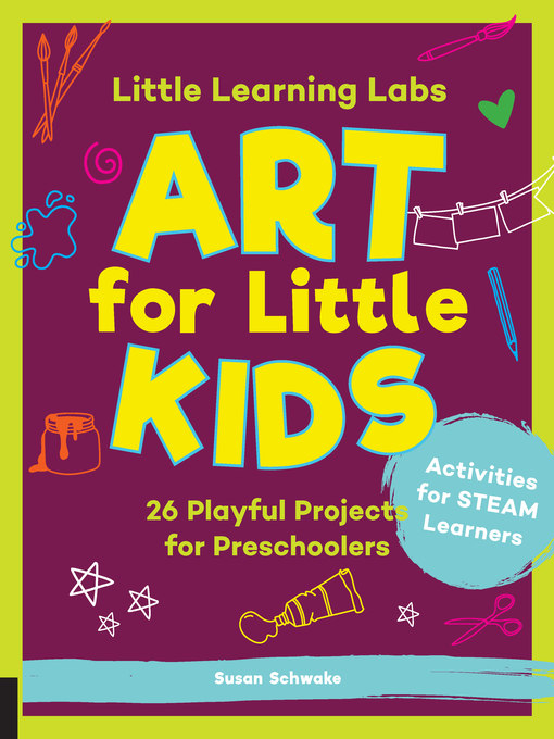 Title details for Art for Little Kids, abridged paperback edition: 26 Playful Projects for Preschoolers; Activities for STEAM Learners by Susan Schwake - Available