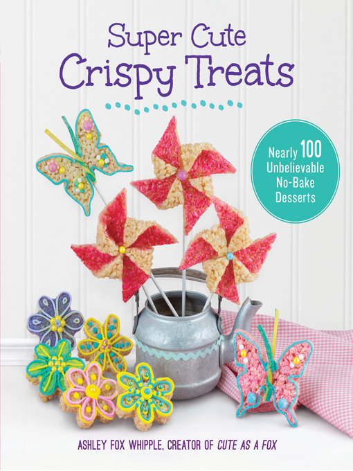 Title details for Super Cute Crispy Treats by Ashley Fox Whipple - Available