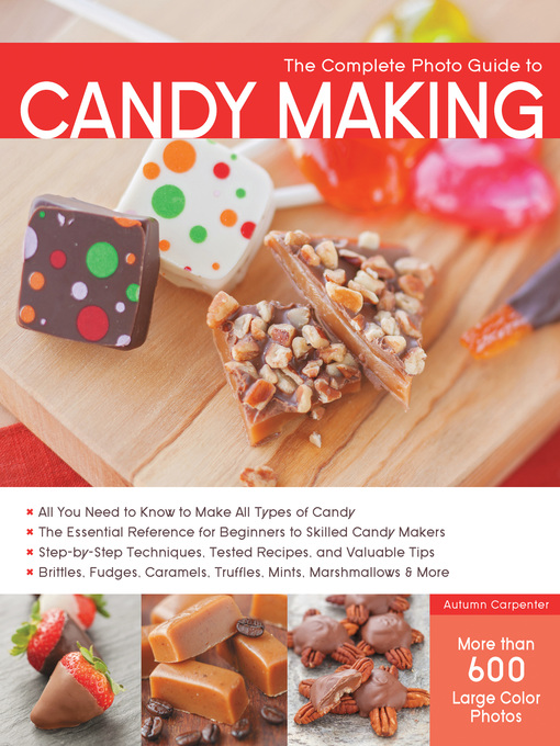 Title details for The Complete Photo Guide to Candy Making by Autumn Carpenter - Available