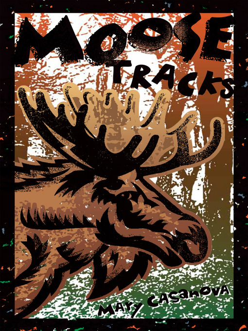 Title details for Moose Tracks by Mary Casanova - Available