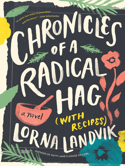 Title details for Chronicles of a Radical Hag (with Recipes) by Lorna Landvik - Available