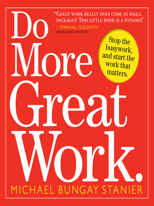Title details for Do More Great Work by Michael Bungay Stanier - Available