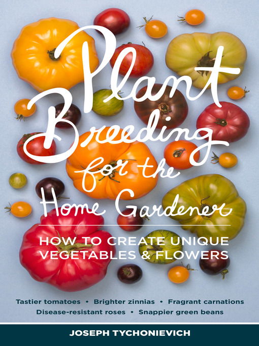 Title details for Plant Breeding for the Home Gardener by Joseph Tychonievich - Available
