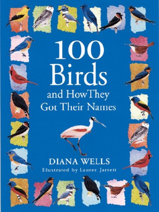 Title details for 100 Birds and How They Got Their Names by Diana Wells - Wait list