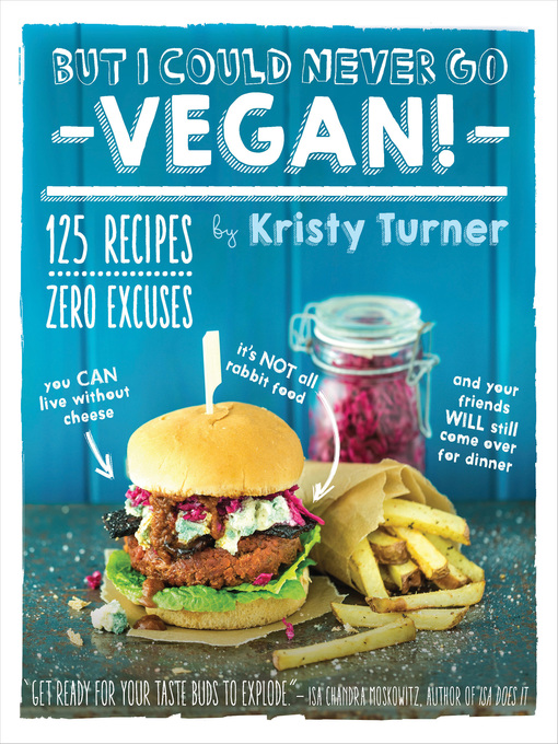 Title details for But I Could Never Go Vegan! by Kristy Turner - Available