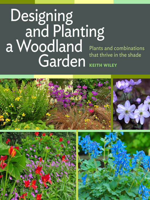 Title details for Designing and Planting a Woodland Garden by Keith Wiley - Wait list