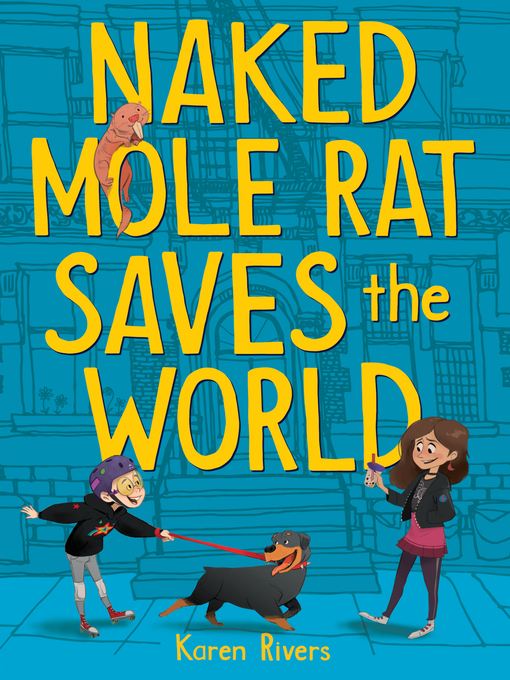 Title details for Naked Mole Rat Saves the World by Karen Rivers - Available
