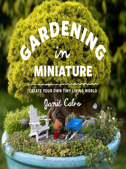 Title details for Gardening in Miniature by Janit Calvo - Wait list