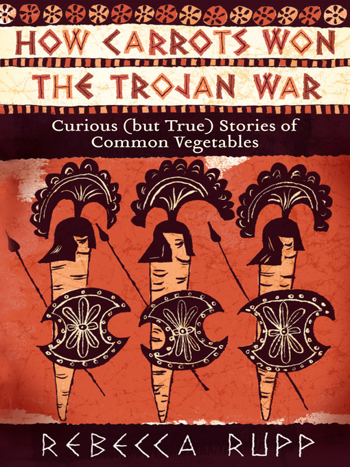 Title details for How Carrots Won the Trojan War by Rebecca Rupp - Available
