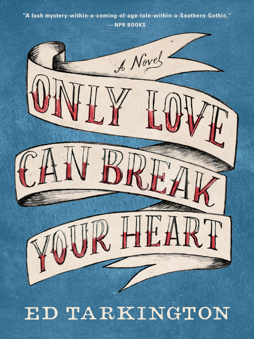 Title details for Only Love Can Break Your Heart by Ed Tarkington - Available