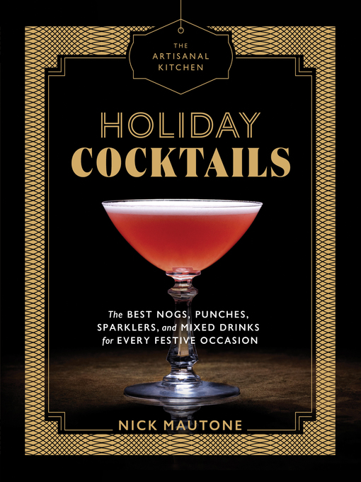 Title details for Holiday Cocktails: The Best Nogs, Punches, Sparklers, and Mixed Drinks for Every Festive Occasion by Nick Mautone - Available