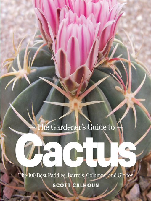 Title details for The Gardener's Guide to Cactus by Scott Calhoun - Available