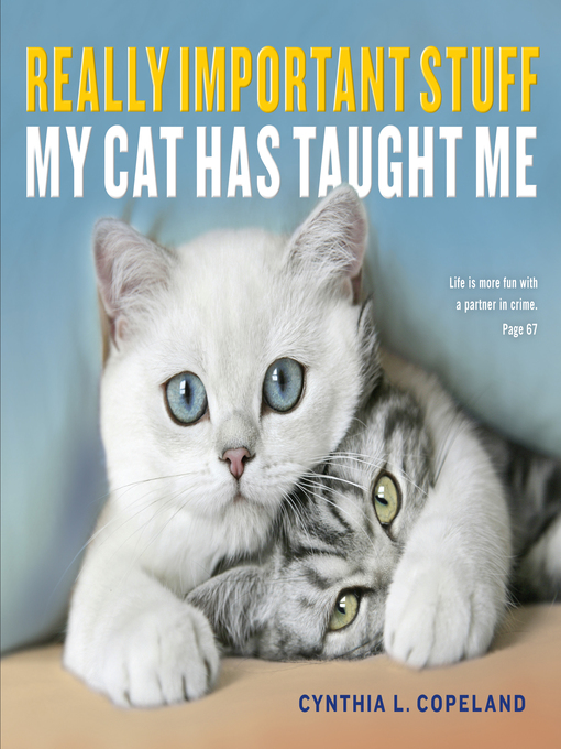 Title details for Really Important Stuff My Cat Has Taught Me by Cynthia L. Copeland - Available