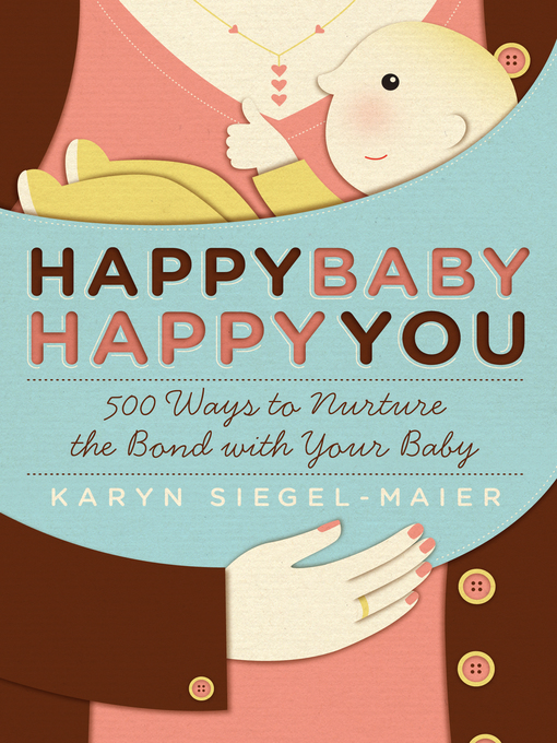 Title details for Happy Baby, Happy You by Karyn Siegel-Maier - Available
