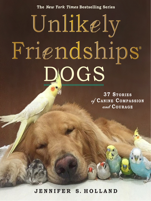 Title details for Dogs: 37 Stories of Canine Compassion and Courage by Jennifer S.  Holland - Available