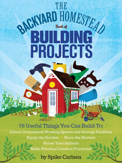 Title details for The Backyard Homestead Book of Building Projects by Spike Carlsen - Wait list