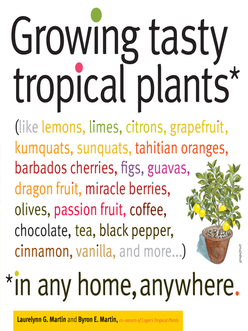 Title details for Growing Tasty Tropical Plants in Any Home, Anywhere by Byron E. Martin - Available