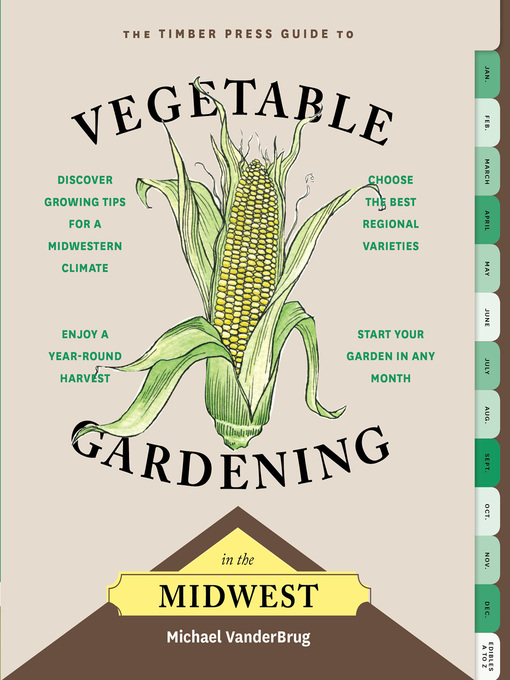 Title details for The Timber Press Guide to Vegetable Gardening in the Midwest by Michael VanderBrug - Wait list