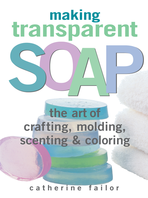 Title details for Making Transparent Soap by Catherine Failor - Available