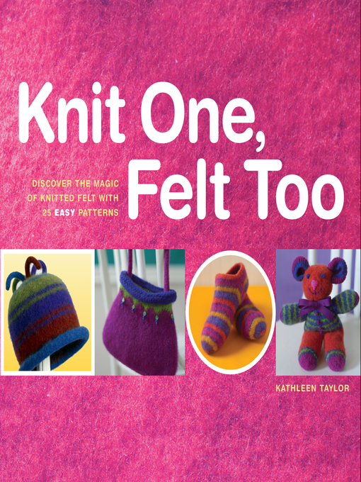 Title details for Knit One, Felt Too by Kathleen Taylor - Available