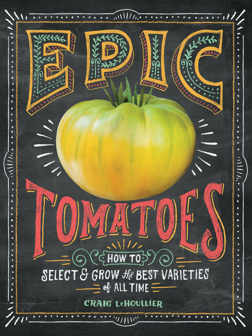 Title details for Epic Tomatoes by Craig LeHoullier - Wait list