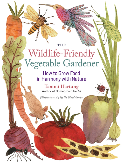 Title details for The Wildlife-Friendly Vegetable Gardener by Tammi Hartung - Available