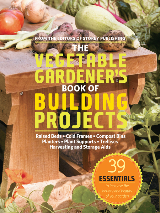 Title details for The Vegetable Gardener's Book of Building Projects by Editors of Storey Publishing - Available