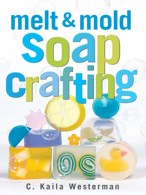Title details for Melt & Mold Soap Crafting by C. Kaila Westerman - Available