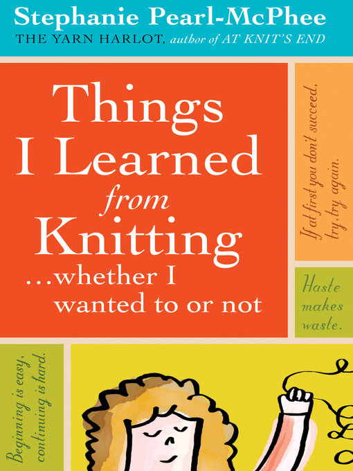 Title details for Things I Learned From Knitting by Stephanie Pearl-McPhee - Wait list