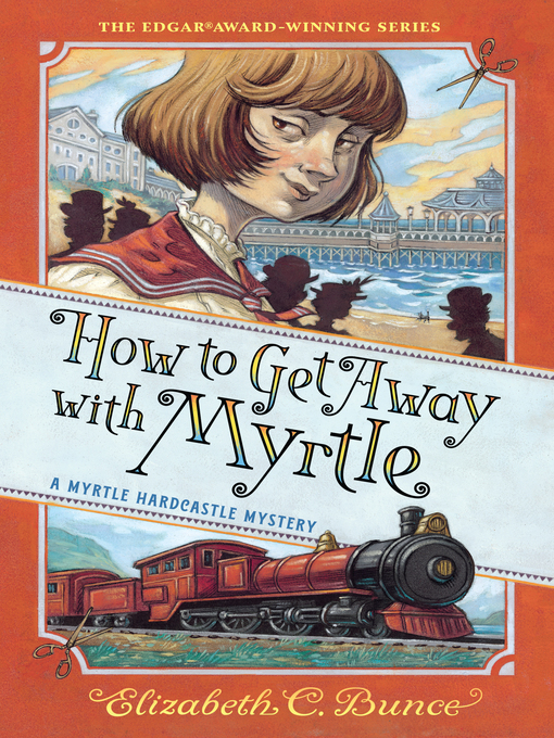Title details for How to Get Away with Myrtle by Elizabeth C. Bunce - Available