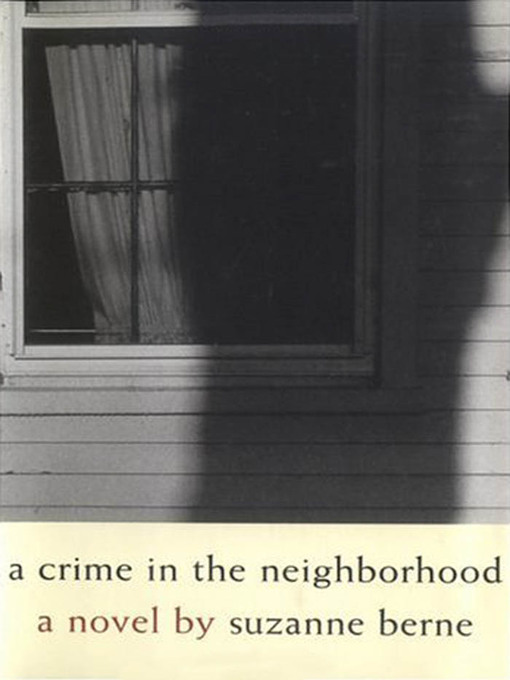 Title details for A Crime in the Neighborhood by Suzanne Berne - Available