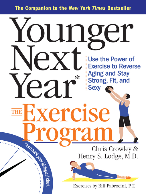 Title details for The Exercise Program: Use the Power of Exercise to Reverse Aging and Stay Strong, Fit, and Sexy by Chris Crowley - Available