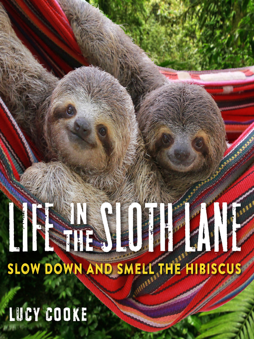 Title details for Life in the Sloth Lane by Lucy Cooke - Available
