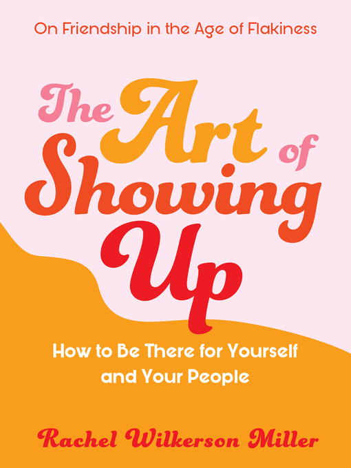 Title details for The Art of Showing Up by Rachel Wilkerson Miller - Wait list