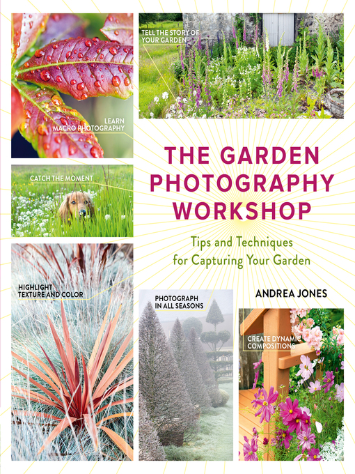 Title details for The Garden Photography Workshop by Andrea Jones - Available