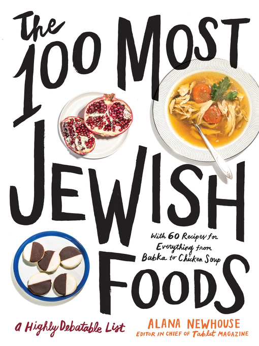 Title details for The 100 Most Jewish Foods by Alana Newhouse - Wait list
