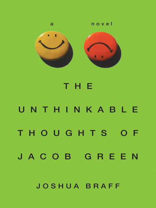 Title details for The Unthinkable Thoughts of Jacob Green by Joshua Braff - Available
