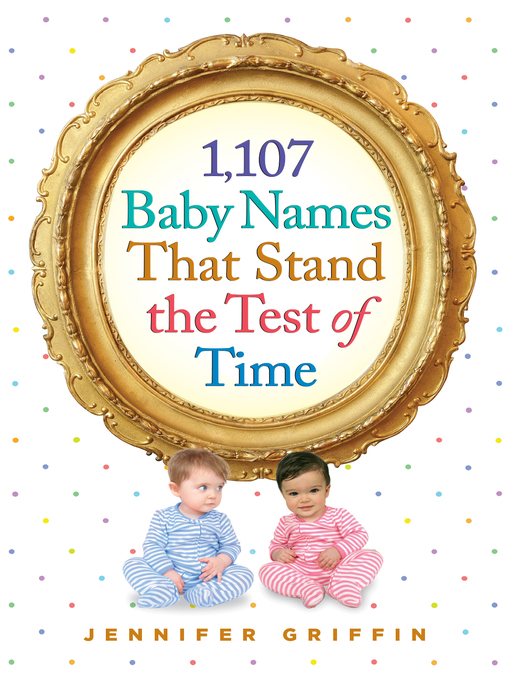 Title details for 1,107 Baby Names That Stand the Test of Time by Jennifer Griffin - Available