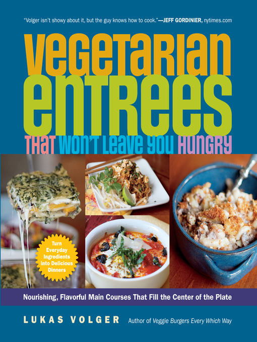 Title details for Vegetarian Entrees That Won't Leave You Hungry by Lukas Volger - Available