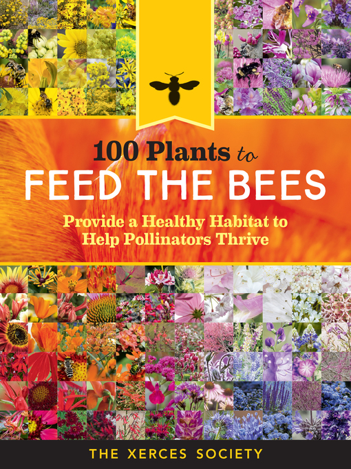 Title details for 100 Plants to Feed the Bees by The Xerces Society - Wait list