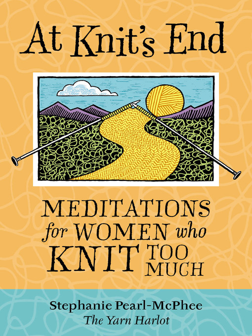 Title details for At Knit's End by Stephanie Pearl-McPhee - Available
