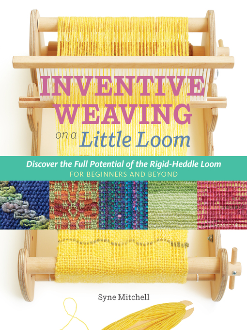 Title details for Inventive Weaving on a Little Loom by Syne Mitchell - Available