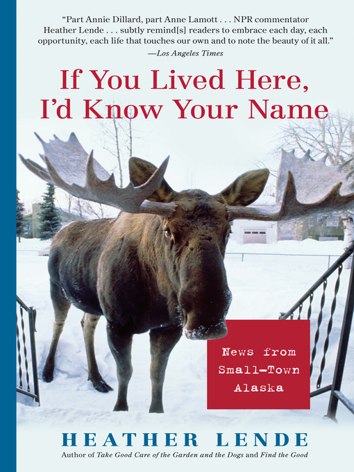 Title details for If You Lived Here, I'd Know Your Name by Heather Lende - Available