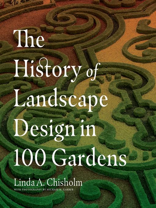 Title details for The History of Landscape Design in 100 Gardens by Linda A. Chisholm - Wait list