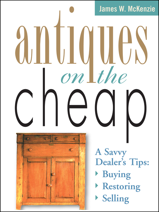 Title details for Antiques on the Cheap by James W. McKenzie - Available
