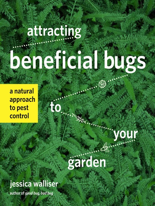 Title details for Attracting Beneficial Bugs to Your Garden by Jessica Walliser - Available