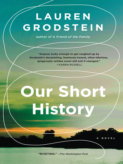 Title details for Our Short History by Lauren Grodstein - Available