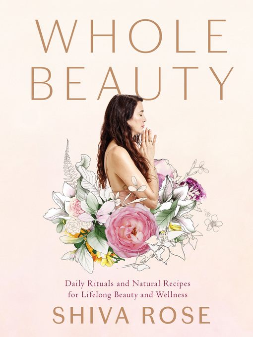 Title details for Whole Beauty by Shiva Rose - Wait list