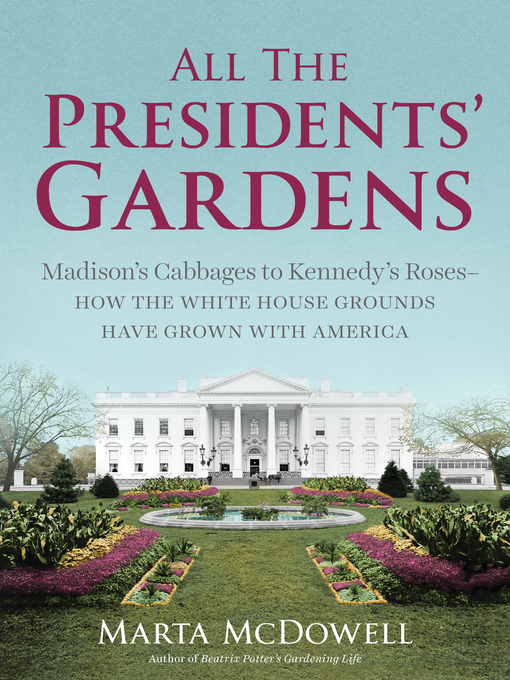 Title details for All the Presidents' Gardens by Marta McDowell - Available